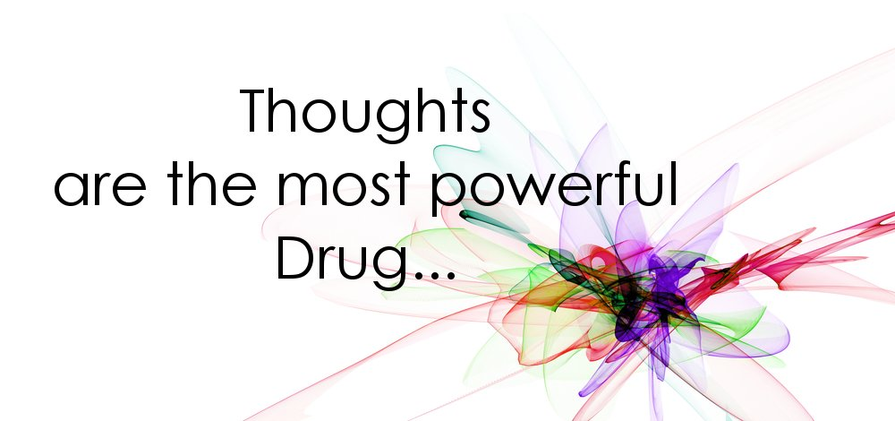 In Psychotherapy thoughts are the most powerful Drug